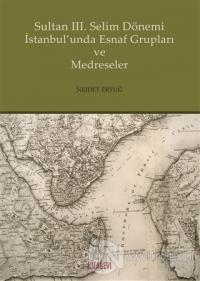 Sultan 3. Selim Dönemi İstanbul'unda Esnaf Grupları ve Medreseler