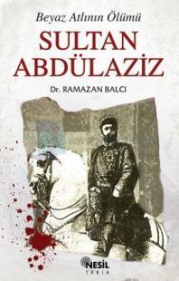 Sultan Abdülaziz - Beyaz Atlının Ölümü
