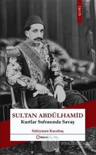 Sultan Abdülhamid: Kurtlar Sofrasında Savaş