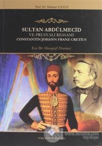 Sultan Abdülmecid Ve Prusyalı Ressamı Constantin Johann Franz Cretius (Ciltli)