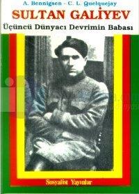 Sultan Galiyev Üçüncü Dünyacı Devrimin Babası