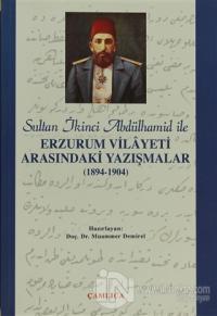 Sultan İkinci Abdülhamid Han ile Erzurum Vilâyeti Arasındaki Yazışmalar