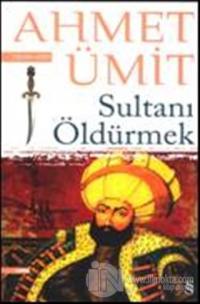 Sultanı Öldürmek Ahmet Ümit