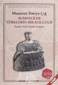 Sümerliler Türklerin Bir Koludur %25 indirimli Muazzez İlmiye Çığ