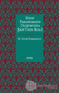 Sünni Paradigmanın Oluşumunda Şafii'nin Rolü %20 indirimli M. Hayri Kı
