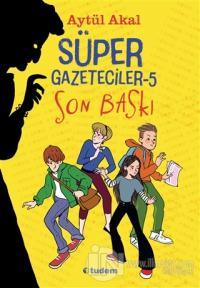 Süper Gazeteciler 5 - Son Baskı Aytül Akal