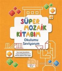 Süper Mozaik Kitabım - Okulumu Seviyorum