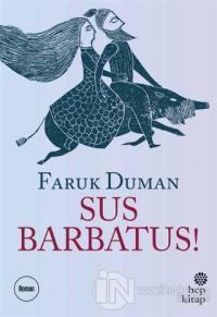 Sus Barbatus! %15 indirimli Faruk Duman