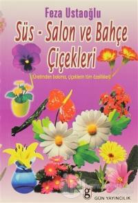 Süs-Salon ve Bahçe Çiçekleri Üretimden Bakıma, Çiçeklerin Tüm Özellikleri