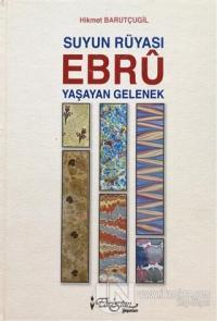 Suyun Rüyası Ebru - Yaşayan Gelenekler (Ciltli)