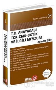 T.C. Anayasası TCK-CMK- CGTİK ve İlgili Mevzuat Ağustos 2021