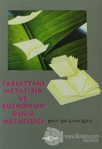 Tabiattaki Metafizik ve Guenon'un Doğu Metafiziği