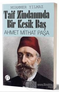 Taif Zindanında Bir Kesik Baş - Ahmet Mithat Paşa