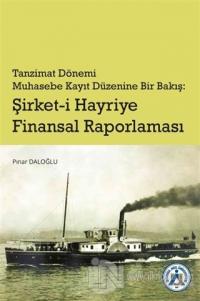 Tanzimat Dönemi Muhasebe Kayıt Düzenine Bir Bakış: Şirket-i Hayriye Finansal Raporlaması