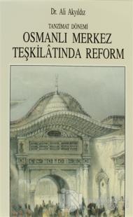 Tanzimat Dönemi Osmanlı Merkez Teşkilatında Reform (1836-1856) Ali Aky