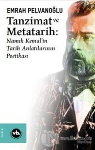 Tanzimat ve Metatarih - Namık Kemal'in Tarih Anlatılarının Poetikası