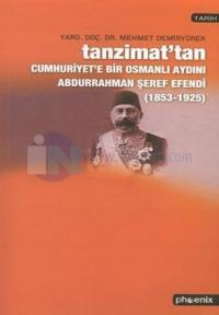 Tanzimattan Cumhuriyete Bir Osmanlı Aydını  Abdurrahman Şeref Efendi (1853 - 1925)