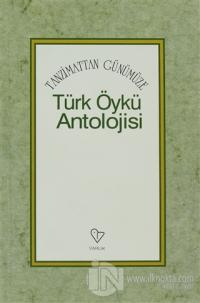 Tanzimattan Günümüze Türk Öykü Antolojisi