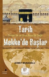 Tarih Sümer'de ve Orta Asya'da Değil Mekke'de Başlar %10 indirimli Ahm