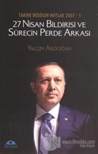 Tarihe Düşülen Notlar 2007 - 1 27 Nisan Bildirisi ve Sürecin Perde Arkası