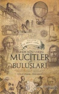 Tarihe Yön Veren Mucitler ve Buluşları Yeliz Aksoy