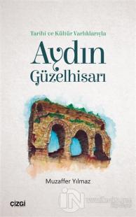Tarihi ve Kültür Varlıklarıyla Aydın Güzelhisarı