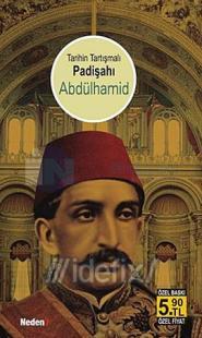 Tarihin Tartışmalı Padişahı Abdülhamid