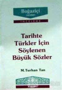 Tarihte Türkler için Söylenen Büyük Sözler %10 indirimli M. Turhan Tan