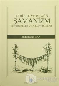 Tarihte ve Bugün Şamanizm Materyaller ve Araştırmalar (Ciltli)