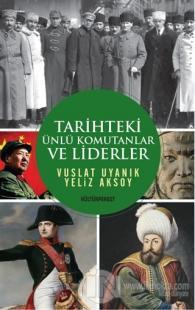Tarihteki Ünlü Komutanlar ve Liderler Vuslat Uyanık
