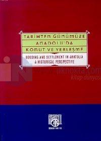 Tarihten Günümüze Anadolu'da Konut ve Yerleşme  Housing and Settlement in Anatolia  A Historical Perspective (Ciltli)