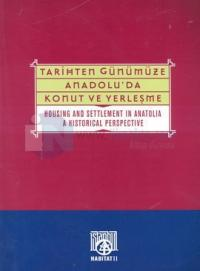 Tarihten Günümüze Anadolu'da Konut ve Yerleşme Housing and Settlement in Anatolia A Historical Perspective