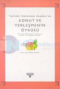 Tarihten Günümüze Anadolu'da Konut ve Yerleşmenin Öyküsü (Tarihten Günümüze Anadolu'da Konut ve Yer