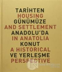 Tarihten Günümüze Anadolu'da Konut ve Yerleşme / Housing And Settlemen