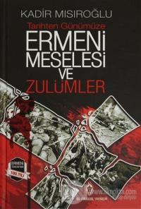 Tarihten Günümüze Ermeni Meselesi ve Zulümler (Ciltli)