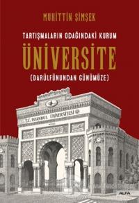 Tartışmaların Odağındaki Kurum Üniversite (Darülfünundan Günümüze)