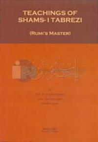 Teachings Of Shams-ı Tabrezi Rumi's Master