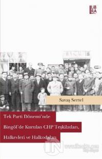 Tek Parti Dönemi'nde Bingöl'de Kurulan CHP Teşkilatları, Halkevleri ve Halkodaları