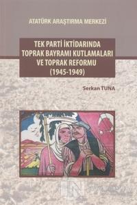 Tek Parti İktidarında Toprak Bayramı Kutlamaları ve Toprak Reformu (1945-1949)