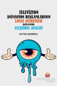 Televizyon Animasyon Reklamlarının Louıs Althusser Bağlamında Eşeltirel Analizi