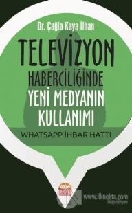 Televizyon Haberciliğinde Yeni Medyanın Kullanımı: Whatsapp İhbar Hattı