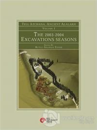 Tell Atchana, Ancient Alalakh Volume 1 - The 2003-2004 Excavations Seasons (Ciltli)