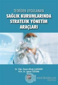 Teoriden Uygulamaya Sağlık Kurumlarında Stratejik Yönetim Araçları Alt