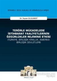 Terörle Mücadelede İstihbarat Faaliyetlerinin Özgürlükler Rejimine Etkisi (Türkiye, Birleşik Krallık, Amerika Birleşik Devletleri) - İstanbul Ceza Hukuku ve Kriminoloji Arşivi
