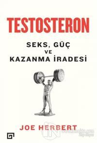 Testosteron: Seks Güç ve Kazanma İradesi