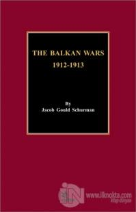 The Balkan Wars 1912 - 1913 %13 indirimli Jacob Gould Schurman
