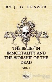 The Belief In Immortality And The Worship Of The Dead James George Fra
