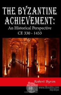 The Byzantine Achievement: An Historical Perspective CE 330 - 1453