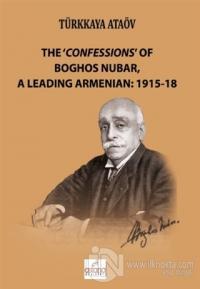 The 'Confessions' Of Boghos Nubar,A Leading Armenian: 1915-18