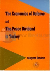 The Economics of Defense and The Peace Dividend in Turkey
